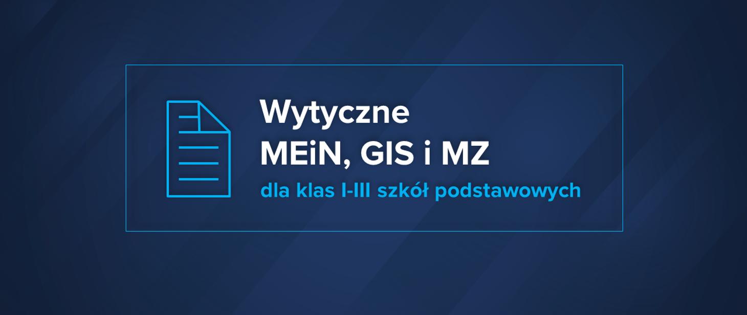 Wytyczne MEiN, MZ i GIS dla klas I-III